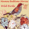 Mamas Bedtime Stories: Wild Birds (A Wonderful Childrens Picture Book With 50 Photos Of Funny And Cute Birds: Perfect For Bedtime Stories) - Jane Harris