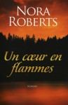 Un coeur en flamme - Nora Roberts