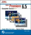 Adobe Premiere 6.5 Complete Course [With CDROM] - Donna L. Baker
