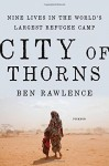 City of Thorns: Nine Lives in the World's Largest Refugee Camp - Ben Rawlence