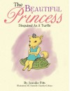 The Beautiful Princess: Disguised as a Turtle - Jennifer Pitts