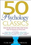 50 Psychology Classics: Who We Are, How We Think, What We Do; Insight and Inspiration from 50 Key Books - Tom Butler-Bowdon