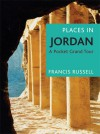 Places in Jordan: A Pocket Grand Tour - Francis Russell