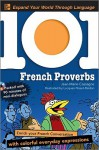 101 French Proverbs with MP3 Disc: Enrich your French conversation with colorful everyday sayings (101... Language Series) - Jean-Marie Cassagne