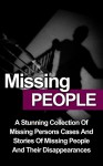 Missing People: A Stunning Collection Of Missing Persons Cases And Stories Of Missing People And Their Unusual Disappearances (Missing People Cases) (Missing ... Persons Cases, True Murder Stories,) - Malcolm Cliver