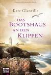 Das Bootshaus an den Klippen: Roman - Kate Glanville, Britta Evert