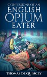 Confessions of an English Opium-Eater (Illustrated) - Thomas De Quincey