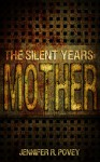 The Silent Years: Mother - Jennifer R. Povey