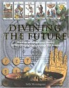 Divining the Future: Discover and Shape Your Destiny by Interpreting Signs, Symbols and Dreams - Sally Morningstar