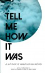 Tell Me How It Was: An Anthology of Imagined Michigan Histories - Scarlett Middle School, Rebecca Scherm
