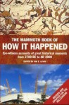 The Mammoth Book Of How It Happened: eyewitness accounts of great historical moments from 2700 BC to AD 2000 - Jon E. Lewis