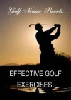 Effective Golf Exercises. (Better Golf Institute) - Geoff Norman