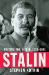 Stalin: Waiting for Hitler, 1929-1941 - Stephen Kotkin