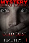 Mystery: COLD EXIST - Suspense Thriller Mystery:: (Mystery, Suspense, Thriller, Suspense Crime Thriller) (ADDITIONAL FREE BOOK INCLUDED ) (Brutal Slayings 7 book Series 1) - TIMOTHY J.