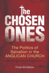 The Chosen Ones: The Politics of Salvation in the Anglican Church - Chris McGillion, Gary D. Bouma