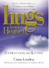 Hugs from Heaven, Embraced by the Savior: Sayings, Scriptures, and Stories from the Bible Revealing God's Love - Caron Loveless
