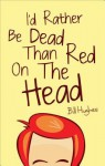 I'd Rather Be Dead Than Red on the Head - Bill Hughes