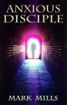 Anxious Disciple - Mark Mills, Shannon Mills