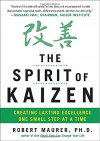 The Spirit of Kaizen: Creating Lasting Excellence One Small Step at a Time - Robert Maurer