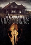 A Feast of Buzzards - D. Alexander Ward