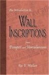 An Introduction to Wall Inscriptions from Pompeii and Herculaneum - Rex E. Wallace