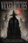 Wicked Witches: An Anthology of the New England Horror Writers - Jeremy Flagg, Daniel G. Keohane, Scott T. Goudsward, David Price