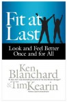 Fit at Last: Look and Feel Better Once and for All - Ken Blanchard, Tim Kearin