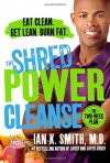 The Shred Power Cleanse: Eat Clean. Get Lean. Burn Fat. - Ian K. Smith