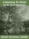 Listening to Grief - W. Dow Edgerton