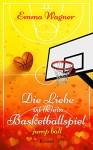 Die Liebe ist (k)ein Basketballspiel: Jump ball - Emma Wagner