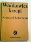 Wańkowicz krzepi - Krzysztof Kąkolewski