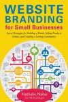 Website Branding for Small Businesses: Secret Strategies for Building a Brand, Selling Products Online, and Creating a Lasting Community - Nathalie Nahai