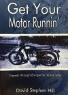 Get Your Motor Runnin': Travels Through Europe by Motorcycle - David Hill