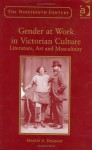 Gender at Work in Victorian Culture: Literature, Art and Masculinity - Martin A. Danahay
