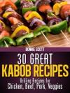 30 Great Kabob Recipes - Bonnie Scott