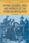 Women Soldiers, Spies, and Patriots of the American Revolution - Martha Kneib