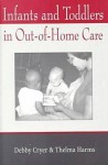 Infants and Toddlers in Out- Of- Home Care: - Debby Cryer