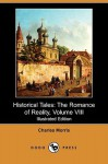 Historical Tales: The Romance of Reality, Volume VIII (Illustrated Edition) (Dodo Press) - Charles Morris