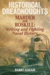 Historical Dreadnoughts: Arthur Marder, Stephen Roskill and Battles for Naval History - Barry Gough