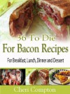 36 To Die For Bacon Recipes For Breakfast, Lunch, Dinner And Dessert - Cheri Compton
