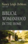 Biblical Womanhood in the Home (Foundations for the Family Series) - Nancy Leigh DeMoss