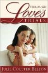 Through Love's Trials - Julie Coulter Bellon