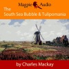 The South Sea Bubble and Tulipomania: Financial Madness and Delusion - Charles Mackay, Greg Wagland, Magpie Audio