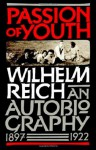 Passion of Youth: An Autobiography, 1897-1922 - Wilhelm Reich, Mary Boyd Higgins, Chester M. Raphael