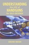 Understanding the Use of Handguns for Self-Defense - David Nash