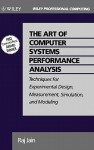 The Art of Computer Systems Performance Analysis: Techniques for Experimental Design, Measurement, Simulation, and Modeling - Raj Jain, Jain
