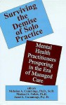 Surviving the Demise of Solo Practice: Mental Health Practitioners Prospering in the Era of Managed Care - Nicholas A. Cummings
