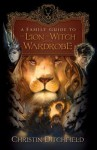 A Family Guide to the Lion, the Witch, and the Wardrobe - Christin Ditchfield