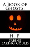 A Book of Ghosts: H.P. - Sabine Baring-Gould