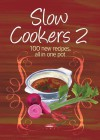 Slow Cookers 2: 100 New Recipes, All in One Pot - Murdoch Books